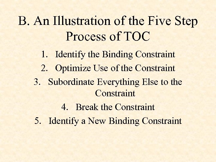 B. An Illustration of the Five Step Process of TOC 1. Identify the Binding