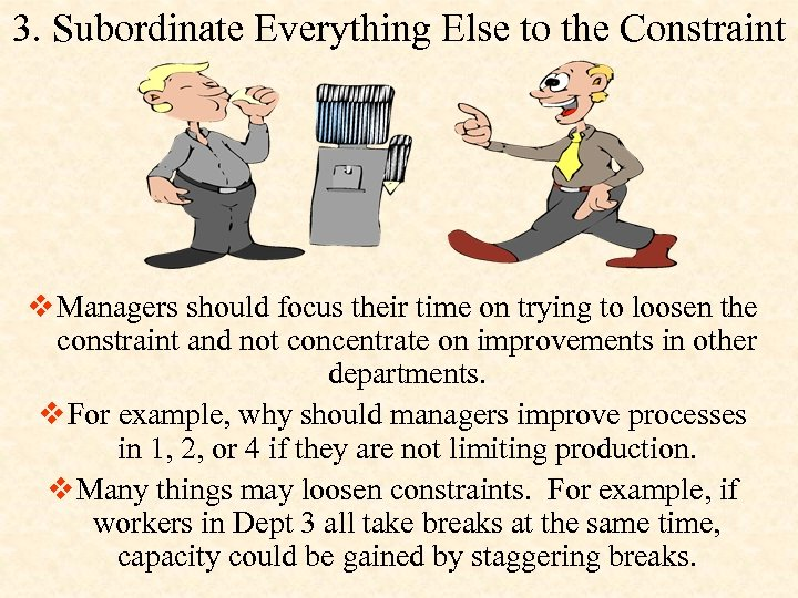 3. Subordinate Everything Else to the Constraint v Managers should focus their time on