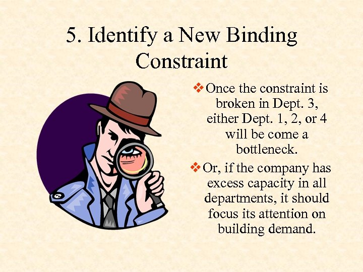 5. Identify a New Binding Constraint v Once the constraint is broken in Dept.