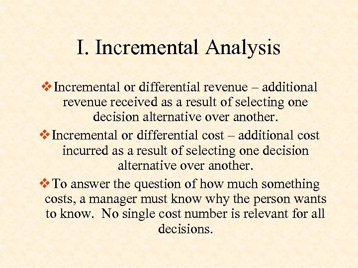 I. Incremental Analysis v Incremental or differential revenue – additional revenue received as a