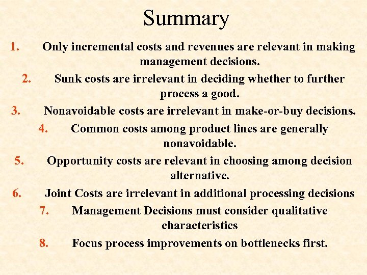 Summary 1. Only incremental costs and revenues are relevant in making management decisions. 2.