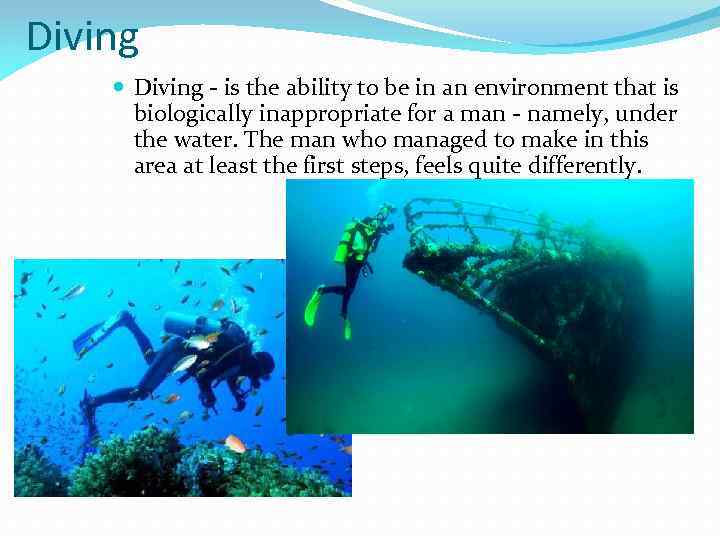 Diving - is the ability to be in an environment that is biologically inappropriate