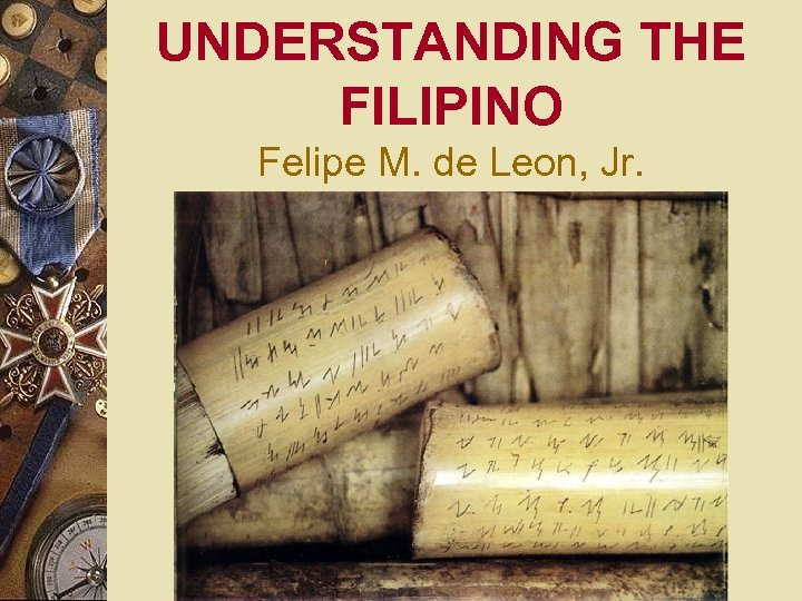 UNDERSTANDING THE FILIPINO Felipe M. de Leon, Jr.