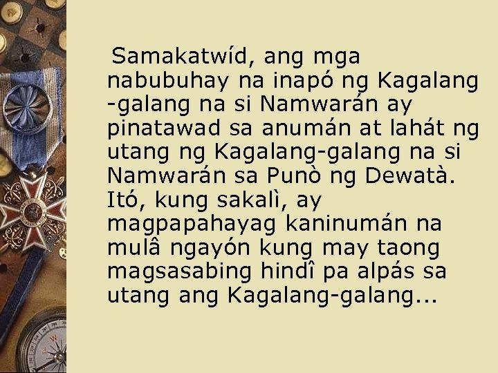 Samakatwíd, ang mga nabubuhay na inapó ng Kagalang -galang na si Namwarán ay