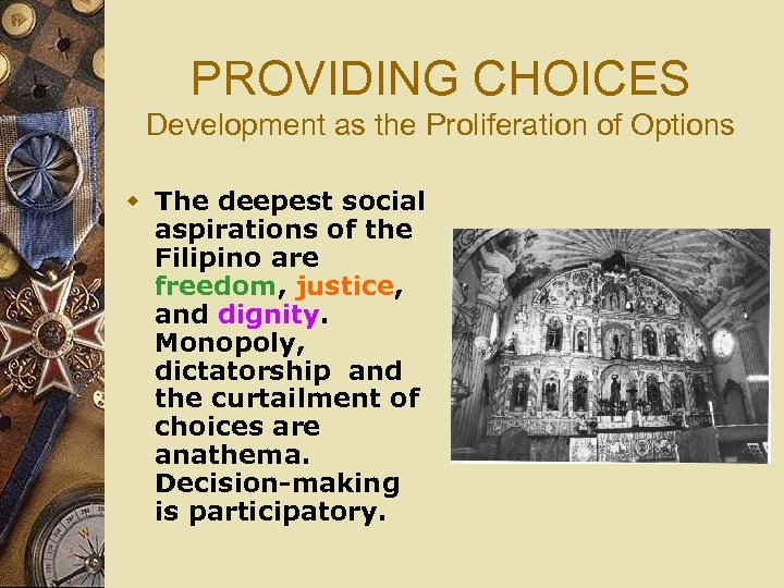 PROVIDING CHOICES Development as the Proliferation of Options w The deepest social aspirations of