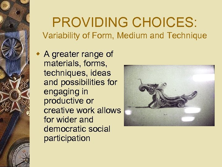 PROVIDING CHOICES: Variability of Form, Medium and Technique w A greater range of materials,