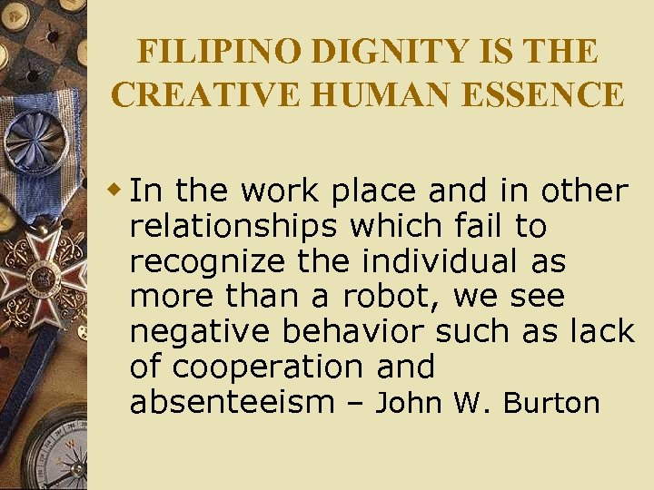 FILIPINO DIGNITY IS THE CREATIVE HUMAN ESSENCE w In the work place and in