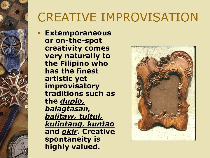 CREATIVE IMPROVISATION w Extemporaneous or on-the-spot creativity comes very naturally to the Filipino who