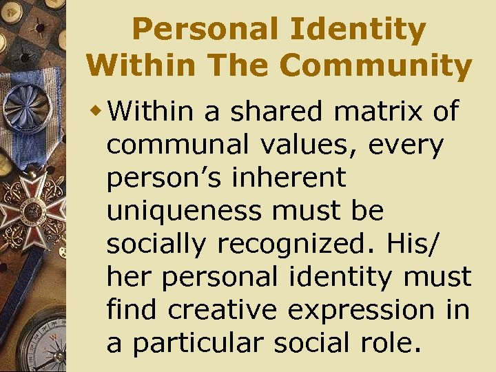 Personal Identity Within The Community w Within a shared matrix of communal values, every