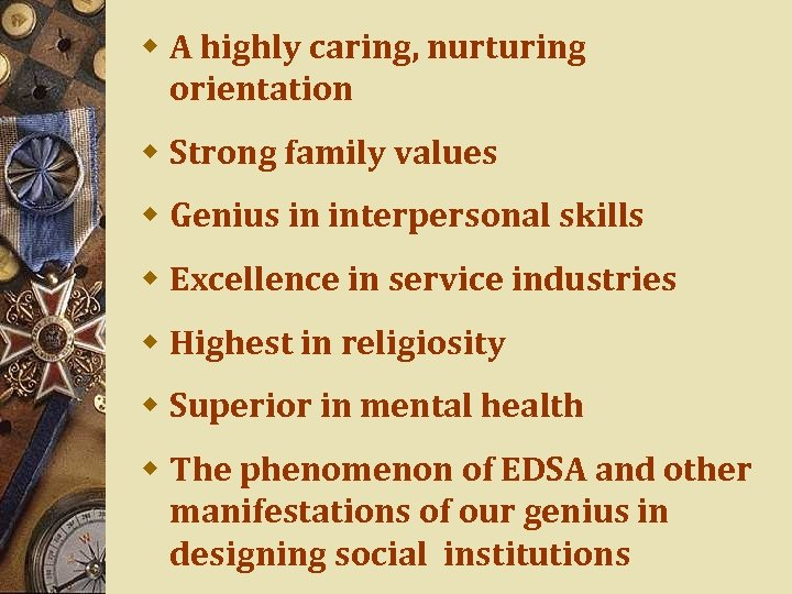 w A highly caring, nurturing orientation w Strong family values w Genius in interpersonal