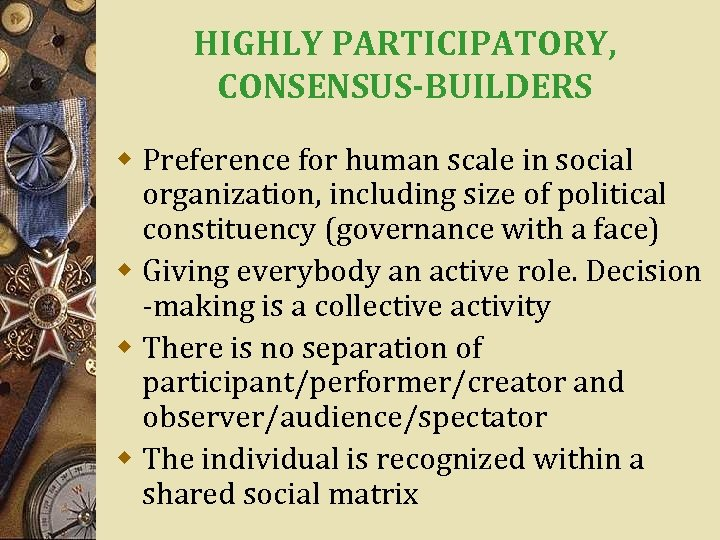 HIGHLY PARTICIPATORY, CONSENSUS-BUILDERS w Preference for human scale in social organization, including size of