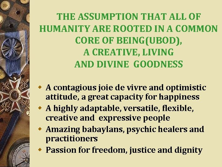THE ASSUMPTION THAT ALL OF HUMANITY ARE ROOTED IN A COMMON CORE OF BEING(UBOD),