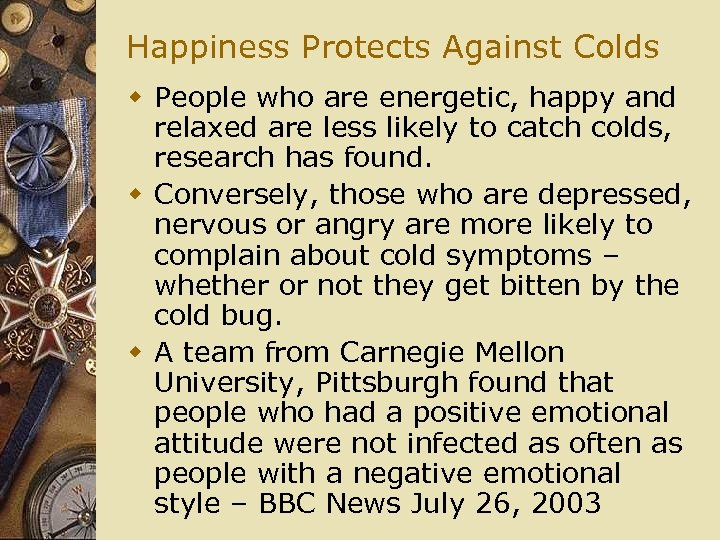 Happiness Protects Against Colds w People who are energetic, happy and relaxed are less