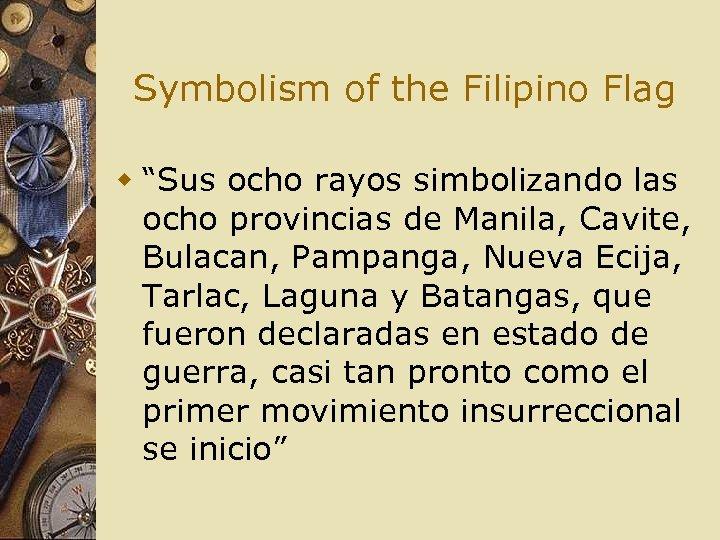 "Symbolism of the Filipino Flag w ""Sus ocho rayos simbolizando las ocho provincias de"