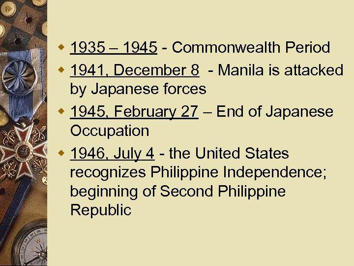 w 1935 – 1945 - Commonwealth Period w 1941, December 8 - Manila is