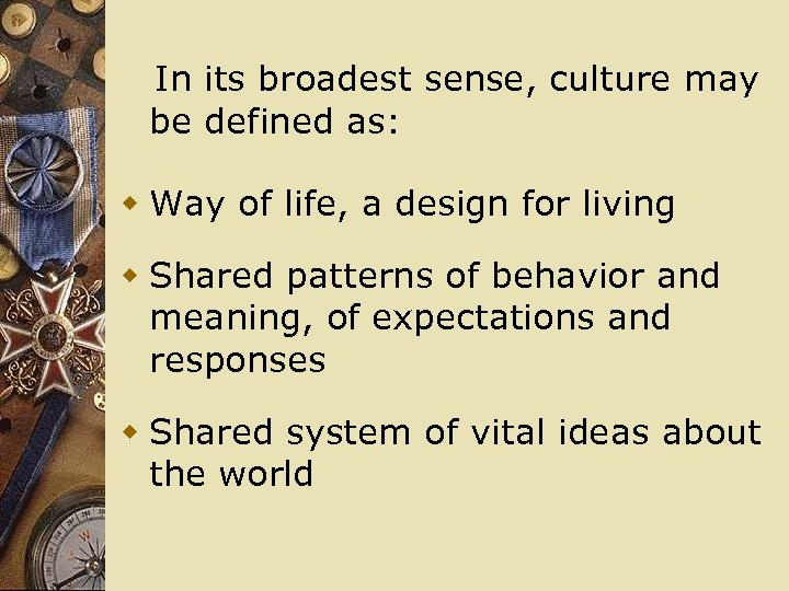 In its broadest sense, culture may be defined as: w Way of life,