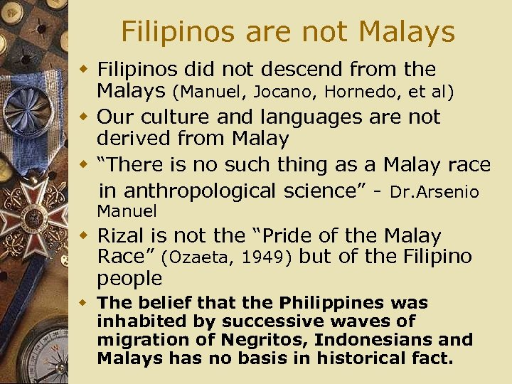 Filipinos are not Malays w Filipinos did not descend from the Malays (Manuel, Jocano,