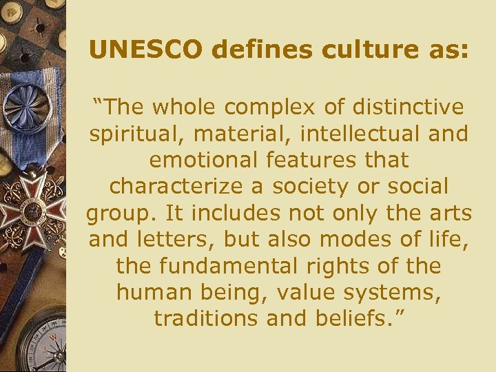 """UNESCO defines culture as: """"The whole complex of distinctive spiritual, material, intellectual and emotional"""