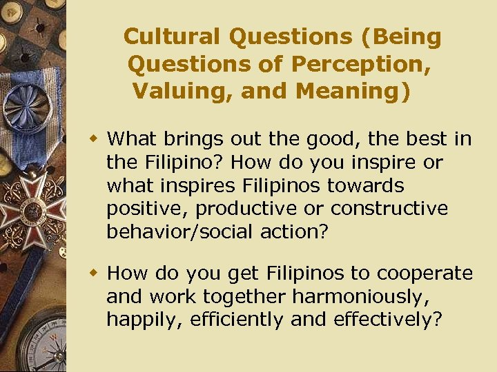 Cultural Questions (Being Questions of Perception, Valuing, and Meaning) w What brings out the