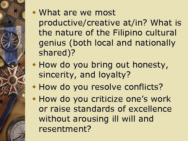 w What are we most productive/creative at/in? What is the nature of the Filipino