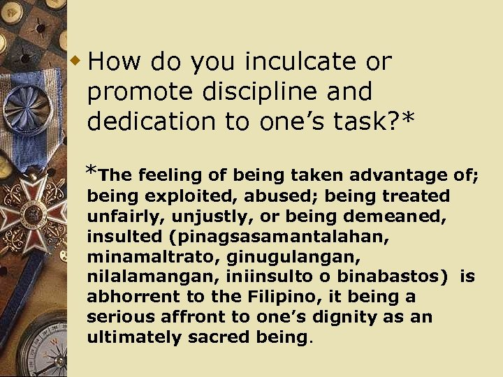 w How do you inculcate or promote discipline and dedication to one's task? *