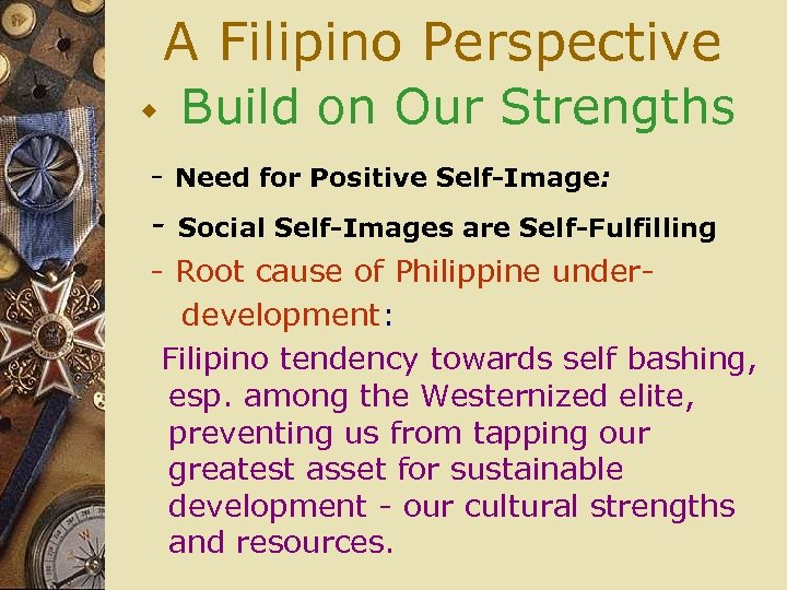 A Filipino Perspective w Build on Our Strengths - Need for Positive Self-Image: -