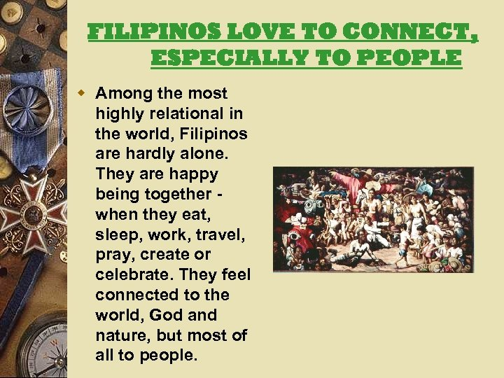 FILIPINOS LOVE TO CONNECT, ESPECIALLY TO PEOPLE w Among the most highly relational in