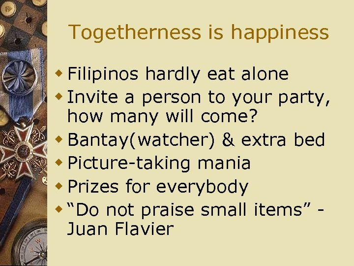 Togetherness is happiness w Filipinos hardly eat alone w Invite a person to your