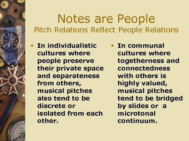 Notes are People Pitch Relations Reflect People Relations w In individualistic cultures where people