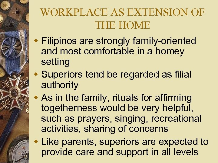 WORKPLACE AS EXTENSION OF THE HOME w Filipinos are strongly family-oriented and most comfortable