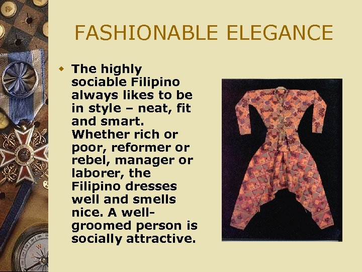 FASHIONABLE ELEGANCE w The highly sociable Filipino always likes to be in style –
