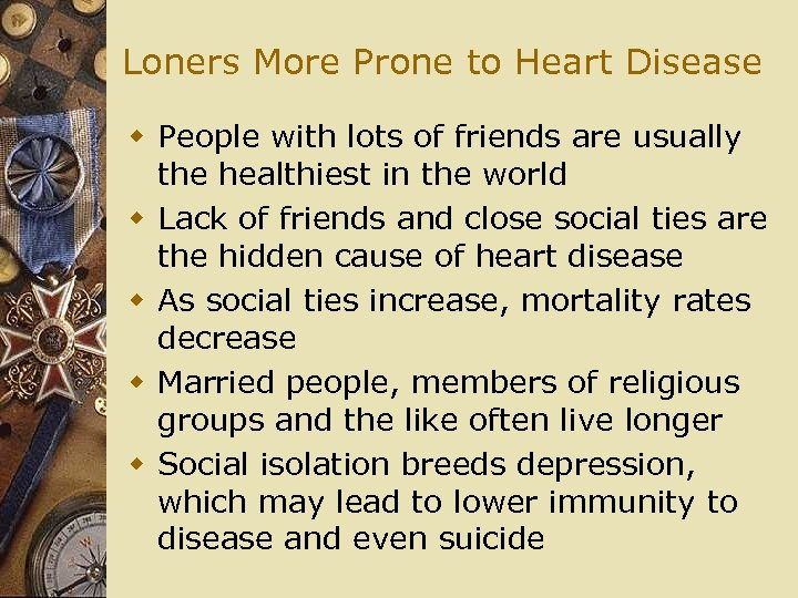 Loners More Prone to Heart Disease w People with lots of friends are usually
