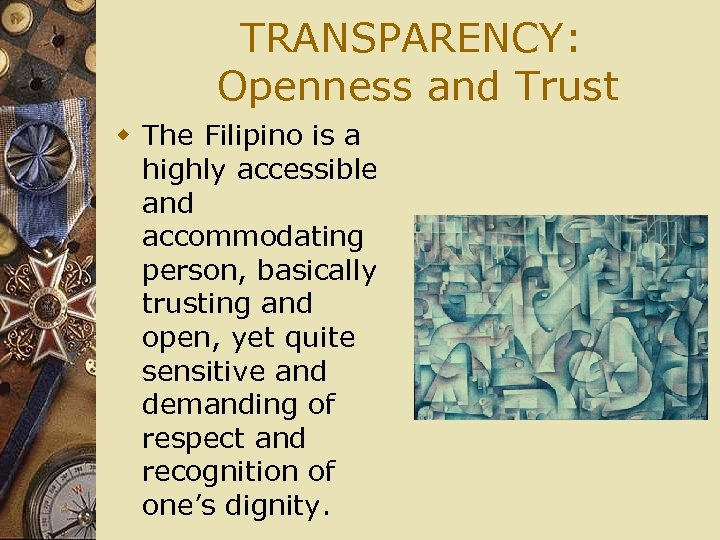 TRANSPARENCY: Openness and Trust w The Filipino is a highly accessible and accommodating person,
