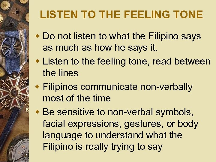 LISTEN TO THE FEELING TONE w Do not listen to what the Filipino says