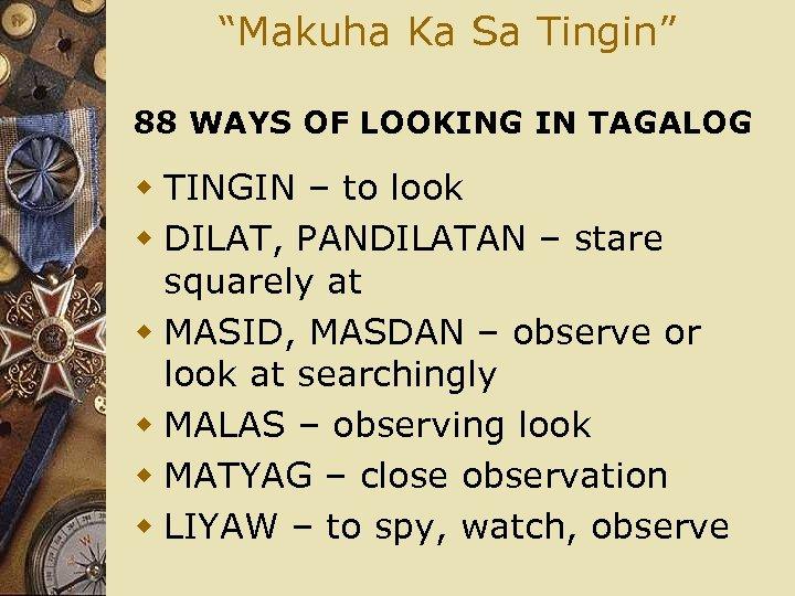 """""""Makuha Ka Sa Tingin"""" 88 WAYS OF LOOKING IN TAGALOG w TINGIN – to"""