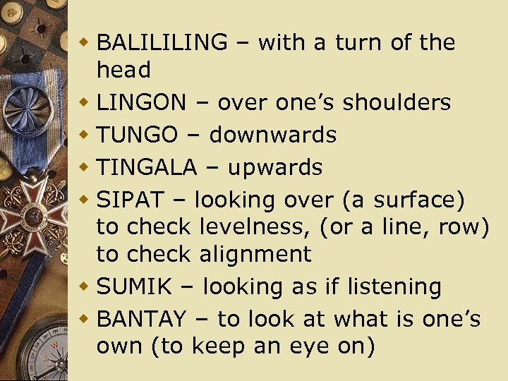 w BALILILING – with a turn of the head w LINGON – over one's