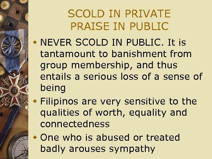 SCOLD IN PRIVATE PRAISE IN PUBLIC w NEVER SCOLD IN PUBLIC. It is tantamount