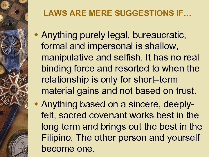 LAWS ARE MERE SUGGESTIONS IF… w Anything purely legal, bureaucratic, formal and impersonal is