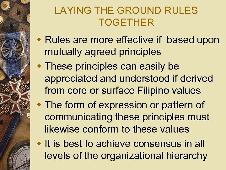 LAYING THE GROUND RULES TOGETHER w Rules are more effective if based upon mutually