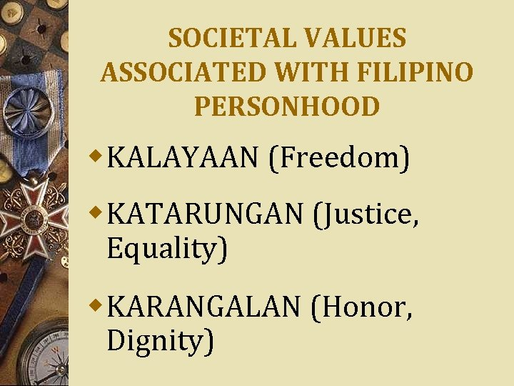 SOCIETAL VALUES ASSOCIATED WITH FILIPINO PERSONHOOD w. KALAYAAN (Freedom) w. KATARUNGAN (Justice, Equality) w.