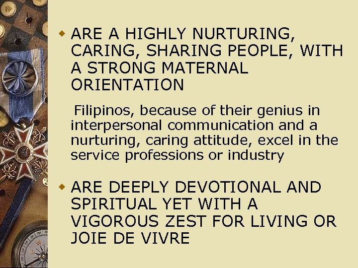 w ARE A HIGHLY NURTURING, CARING, SHARING PEOPLE, WITH A STRONG MATERNAL ORIENTATION Filipinos,