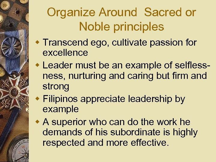 Organize Around Sacred or Noble principles w Transcend ego, cultivate passion for excellence w