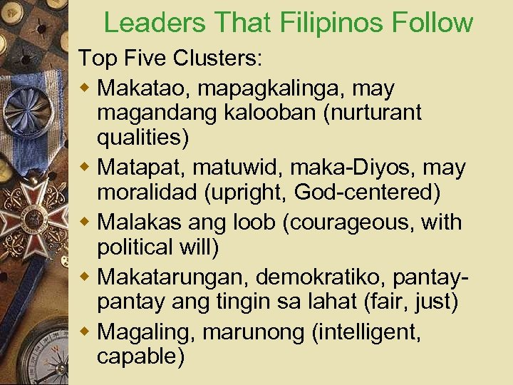 Leaders That Filipinos Follow Top Five Clusters: w Makatao, mapagkalinga, may magandang kalooban (nurturant