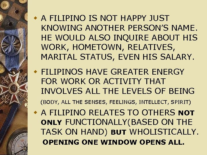 w A FILIPINO IS NOT HAPPY JUST KNOWING ANOTHER PERSON'S NAME. HE WOULD ALSO
