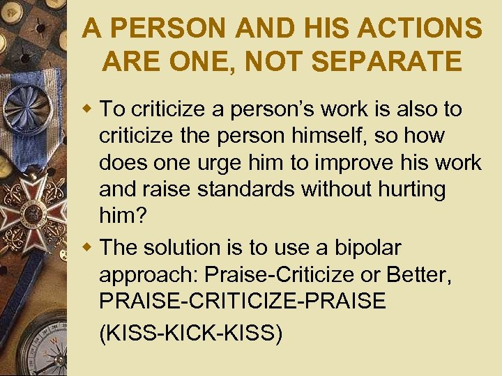 A PERSON AND HIS ACTIONS ARE ONE, NOT SEPARATE w To criticize a person's