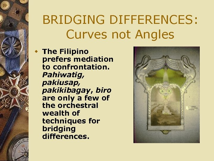 BRIDGING DIFFERENCES: Curves not Angles w The Filipino prefers mediation to confrontation. Pahiwatig, pakiusap,