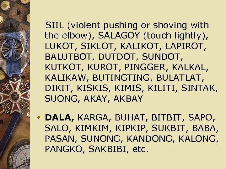 SIIL (violent pushing or shoving with the elbow), SALAGOY (touch lightly), LUKOT, SIKLOT,