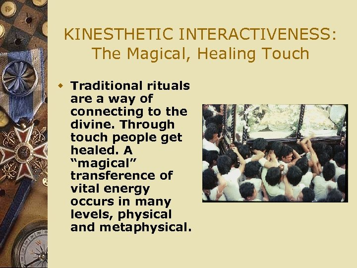 KINESTHETIC INTERACTIVENESS: The Magical, Healing Touch w Traditional rituals are a way of connecting