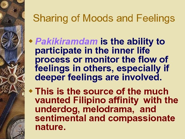 Sharing of Moods and Feelings w Pakikiramdam is the ability to participate in the