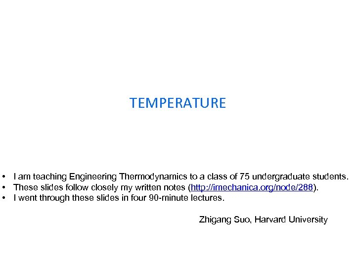 TEMPERATURE • I am teaching Engineering Thermodynamics to a class of 75 undergraduate students.